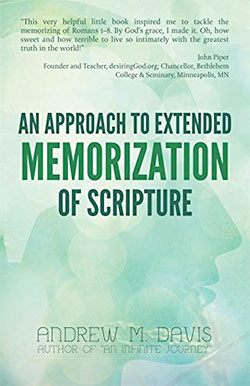 An Approach to Extended Memorization of Scripture by Andy Davis